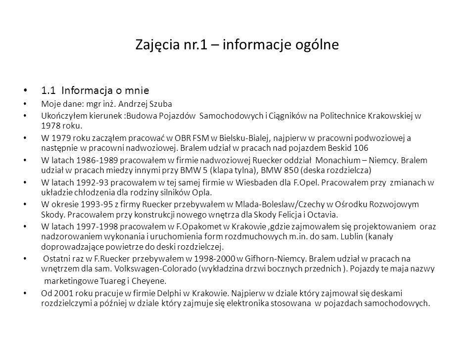 Zajęcia nr.1 – informacje ogólne 1.1 Informacja o mnie Moje dane: mgr inż. Andrzej Szuba Ukończyłem kierunek :Budowa Pojazdów Samochodowych i Ciągnikó