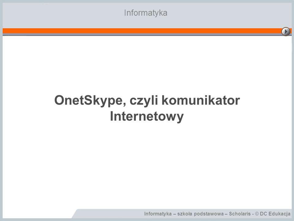 Informatyka – szkoła podstawowa – Scholaris - © DC Edukacja OnetSkype, czyli komunikator Internetowy Informatyka
