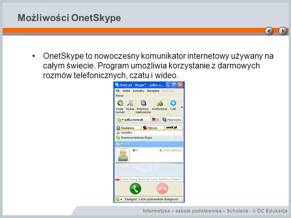 Informatyka – szkoła podstawowa – Scholaris - © DC Edukacja Możliwości OnetSkype Aby zdzwonić do kogoś, kto używa OnetSkype, wystarczy znaleźć tę osobę na liście twoich kontaktów i kliknąć duży zielony przycisk.