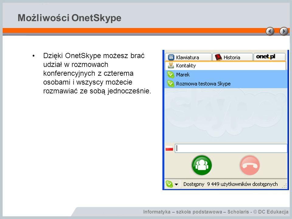 Informatyka – szkoła podstawowa – Scholaris - © DC Edukacja Możliwości OnetSkype Możesz przesyłać pliki między różnymi systemami operacyjnymi.