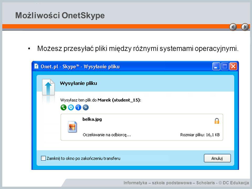 Informatyka – szkoła podstawowa – Scholaris - © DC Edukacja Możliwości OnetSkype Za pomocą OnetSkype możesz zadzwonić do znajomych, którzy nie mają jeszcze komputera.