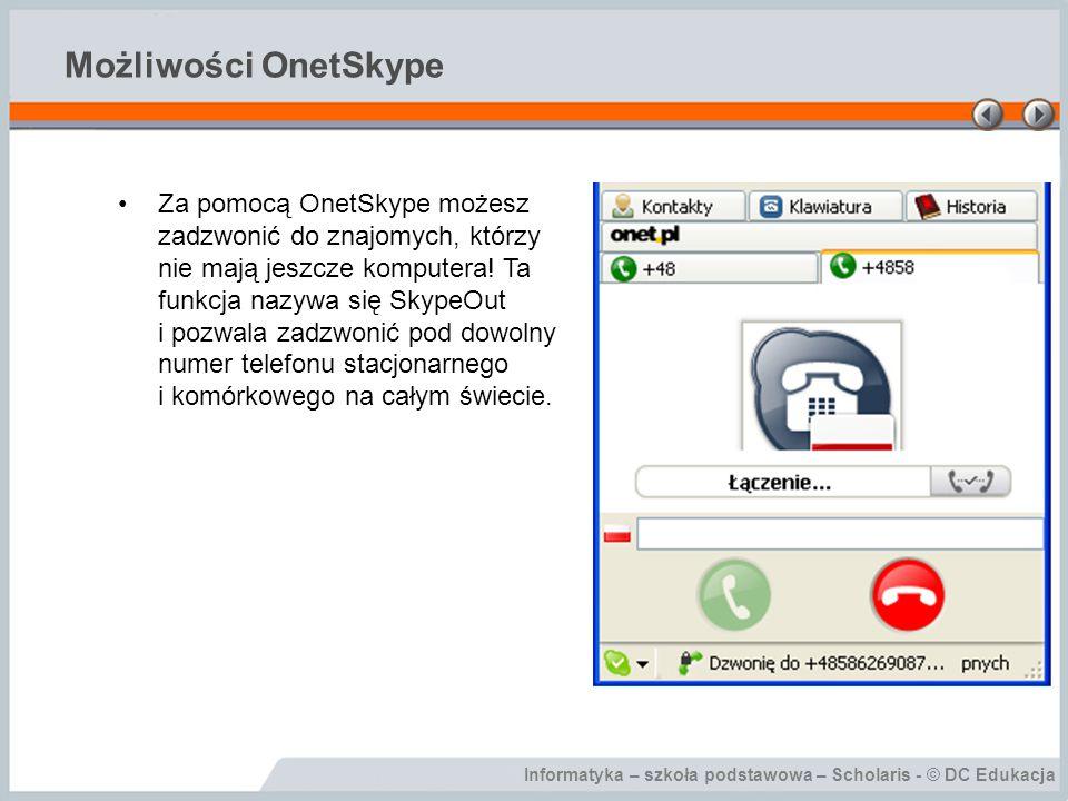 Informatyka – szkoła podstawowa – Scholaris - © DC Edukacja Możliwości OnetSkype Zamiast rozmawiać za pośrednictwem OnetSkype, możesz zapisywać swoje wiadomości.