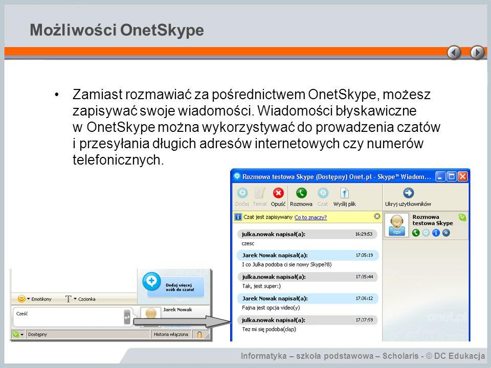 Informatyka – szkoła podstawowa – Scholaris - © DC Edukacja Możliwości OnetSkype W trakcie rozmowy możesz także zobaczyć swojego rozmówcę.