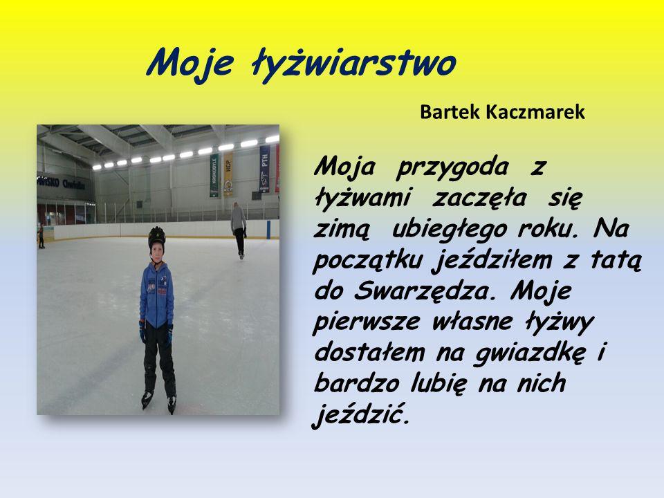 Moje łyżwiarstwo Bartek Kaczmarek Moja przygoda z łyżwami zaczęła się zimą ubiegłego roku. Na początku jeździłem z tatą do Swarzędza. Moje pierwsze wł