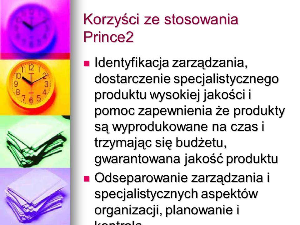 Korzyści ze stosowania Prince2 Identyfikacja zarządzania, dostarczenie specjalistycznego produktu wysokiej jakości i pomoc zapewnienia że produkty są