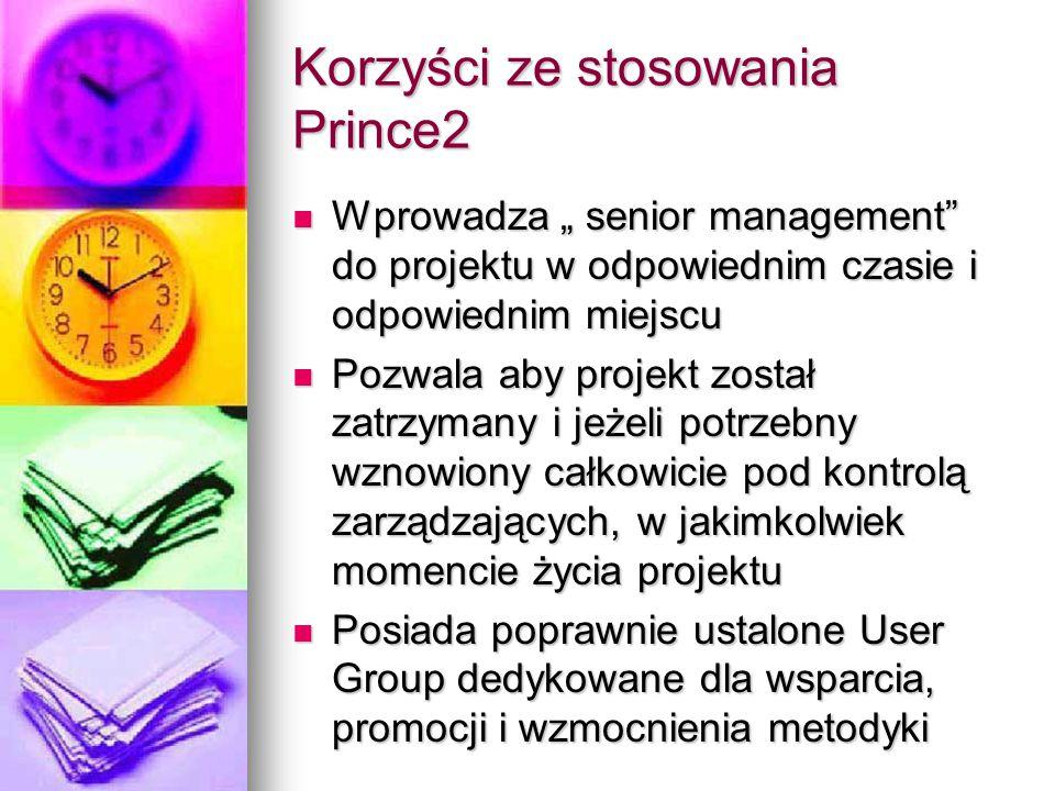 """Korzyści ze stosowania Prince2 Wprowadza """" senior management"""" do projektu w odpowiednim czasie i odpowiednim miejscu Wprowadza """" senior management"""" do"""