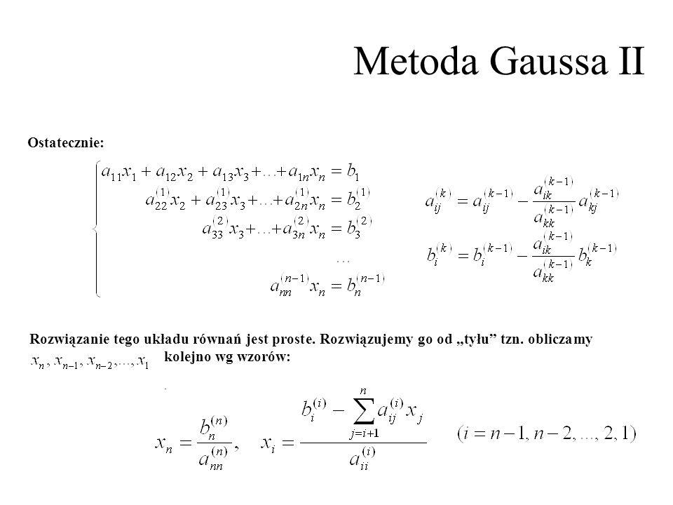 """Metoda Gaussa II Rozwiązanie tego układu równań jest proste. Rozwiązujemy go od """"tyłu"""" tzn. obliczamy kolejno wg wzorów:. Ostatecznie:"""