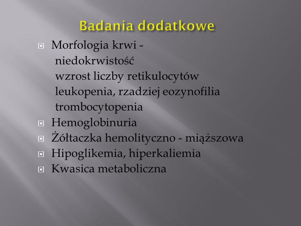  Morfologia krwi - niedokrwistość wzrost liczby retikulocytów leukopenia, rzadziej eozynofilia trombocytopenia  Hemoglobinuria  Żółtaczka hemolityczno - miąższowa  Hipoglikemia, hiperkaliemia  Kwasica metaboliczna