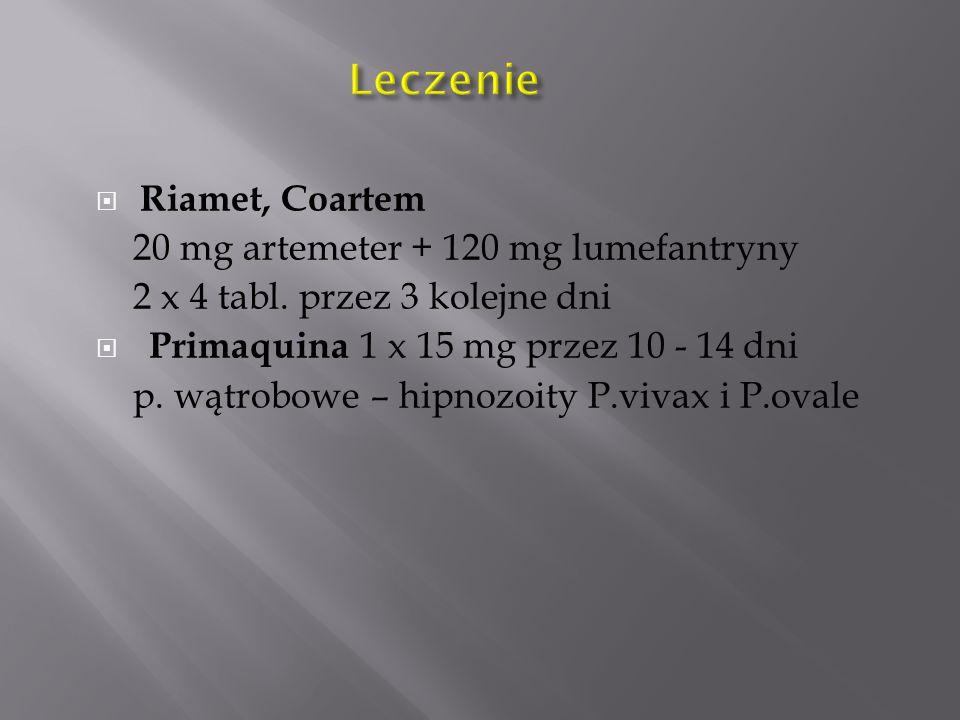  Riamet, Coartem 20 mg artemeter + 120 mg lumefantryny 2 x 4 tabl. przez 3 kolejne dni  Primaquina 1 x 15 mg przez 10 - 14 dni p. wątrobowe – hipnoz