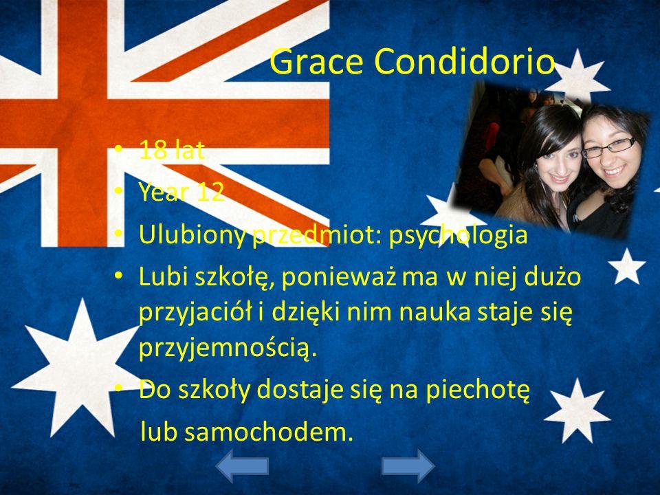 Grace Condidorio 18 lat Year 12 Ulubiony przedmiot: psychologia Lubi szkołę, ponieważ ma w niej dużo przyjaciół i dzięki nim nauka staje się przyjemno