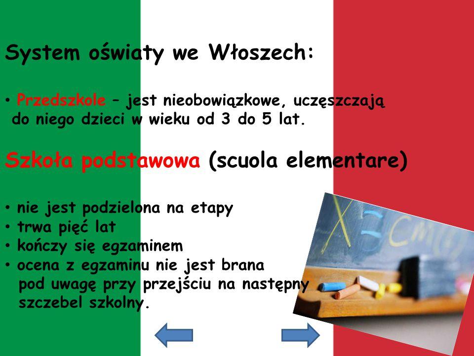 System oświaty we Włoszech: Przedszkole – jest nieobowiązkowe, uczęszczają do niego dzieci w wieku od 3 do 5 lat. Szkoła podstawowa (scuola elementare