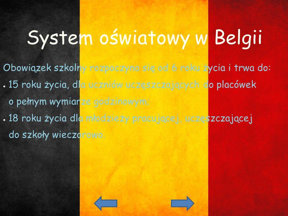 System oświatowy w Belgii Obowiązek szkolny rozpoczyna się od 6 roku życia i trwa do: ● 15 roku życia, dla uczniów uczęszczających do placówek o pełny