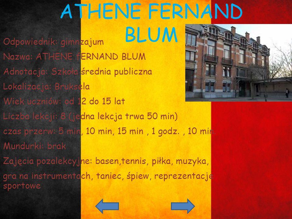 ATHENE FERNAND BLUM Odpowiednik: gimnzajum Nazwa: ATHENE fERNAND BLUM Adnotacja: Szkoła średnia publiczna Lokalizacja: Bruksela Wiek uczniów: od 12 do