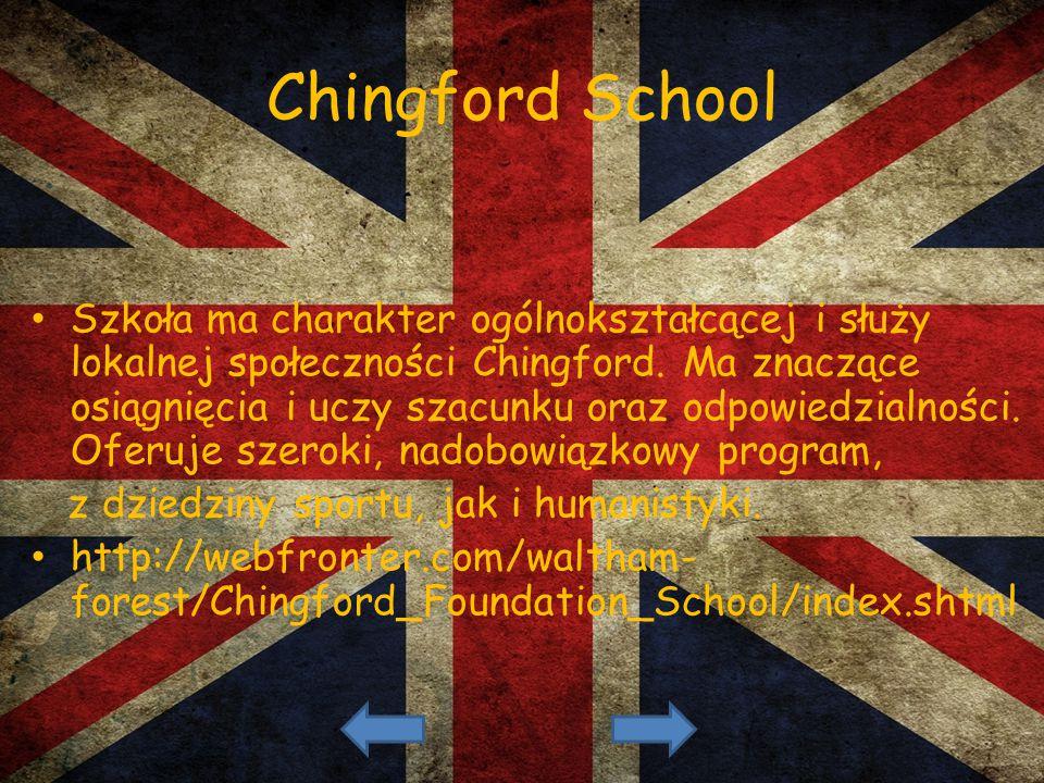 Chingford School Szkoła ma charakter ogólnokształcącej i służy lokalnej społeczności Chingford. Ma znaczące osiągnięcia i uczy szacunku oraz odpowiedz