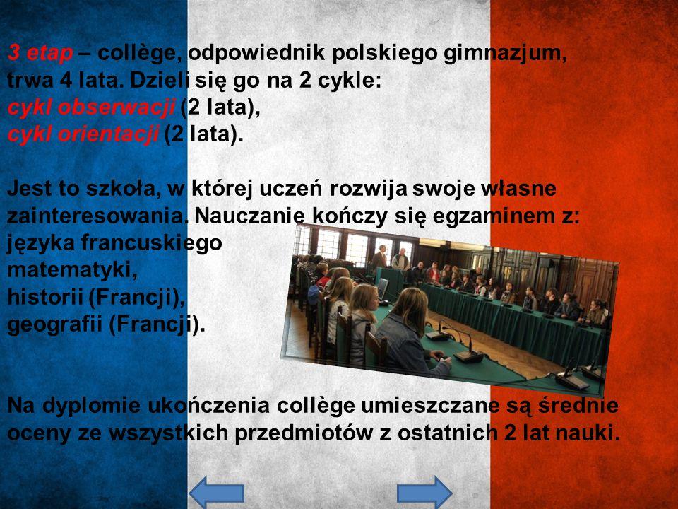 3 etap – collège, odpowiednik polskiego gimnazjum, trwa 4 lata. Dzieli się go na 2 cykle: cykl obserwacji (2 lata), cykl orientacji (2 lata). Jest to