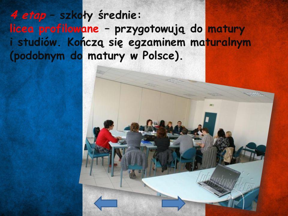 4 etap – szkoły średnie: licea profilowane – przygotowują do matury i studiów. Kończą się egzaminem maturalnym (podobnym do matury w Polsce).