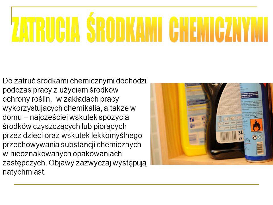Do zatruć środkami chemicznymi dochodzi podczas pracy z użyciem środków ochrony roślin, w zakładach pracy wykorzystujących chemikalia, a także w domu