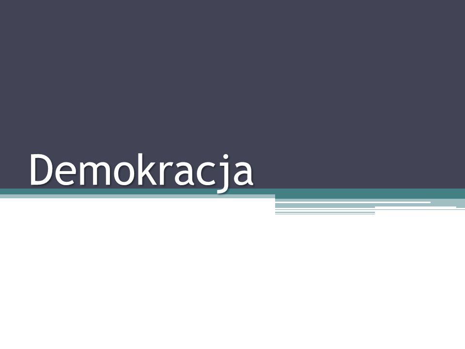Definicja demokracji Demokracja jest to forma ustroju państwa, w którym władza zwierzchnia należy do obywateli.