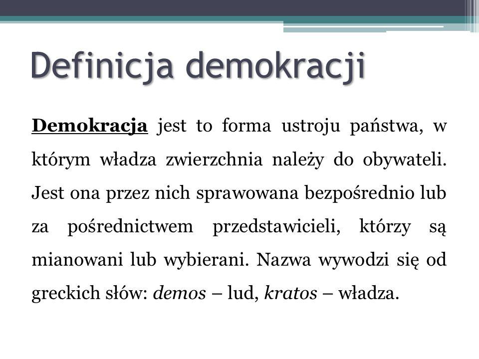 Definicja demokracji Demokracja jest to forma ustroju państwa, w którym władza zwierzchnia należy do obywateli. Jest ona przez nich sprawowana bezpośr