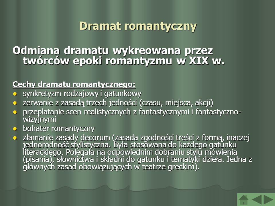Dramat romantyczny Odmiana dramatu wykreowana przez twórców epoki romantyzmu w XIX w. Cechy dramatu romantycznego: synkretyzm rodzajowy i gatunkowy sy