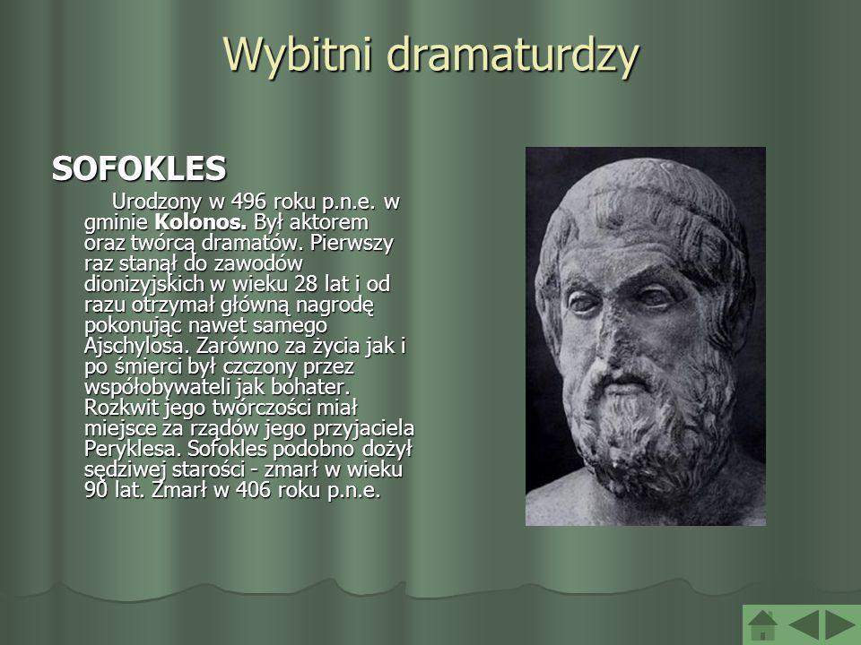 Wybitni dramaturdzy SOFOKLES Urodzony w 496 roku p.n.e. w gminie Kolonos. Był aktorem oraz twórcą dramatów. Pierwszy raz stanął do zawodów dionizyjski