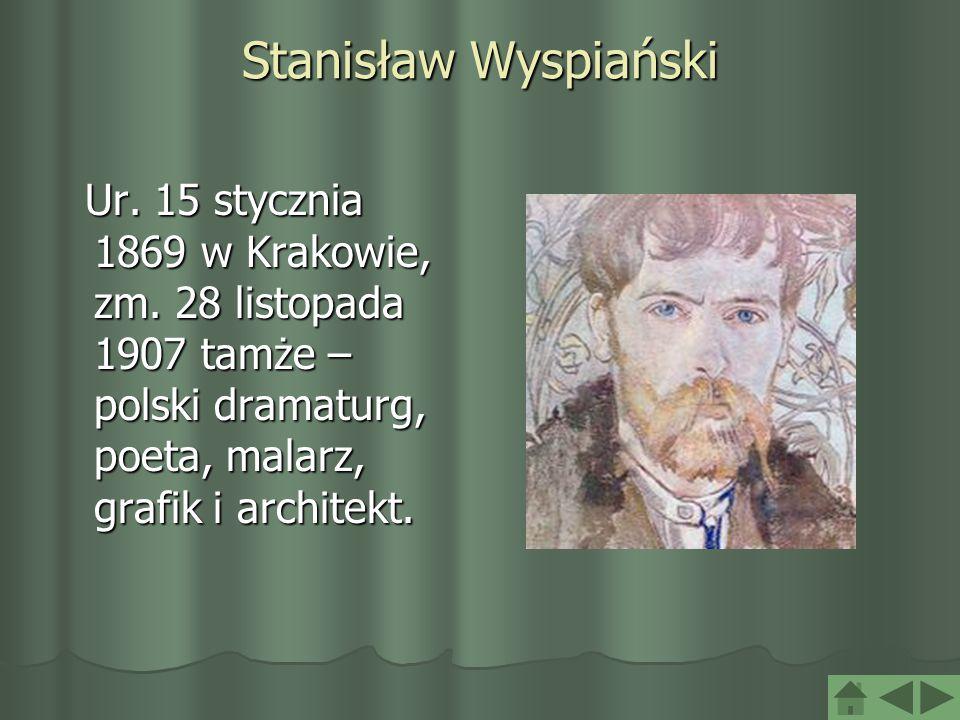 Stanisław Wyspiański Ur. 15 stycznia 1869 w Krakowie, zm. 28 listopada 1907 tamże – polski dramaturg, poeta, malarz, grafik i architekt. Ur. 15 styczn