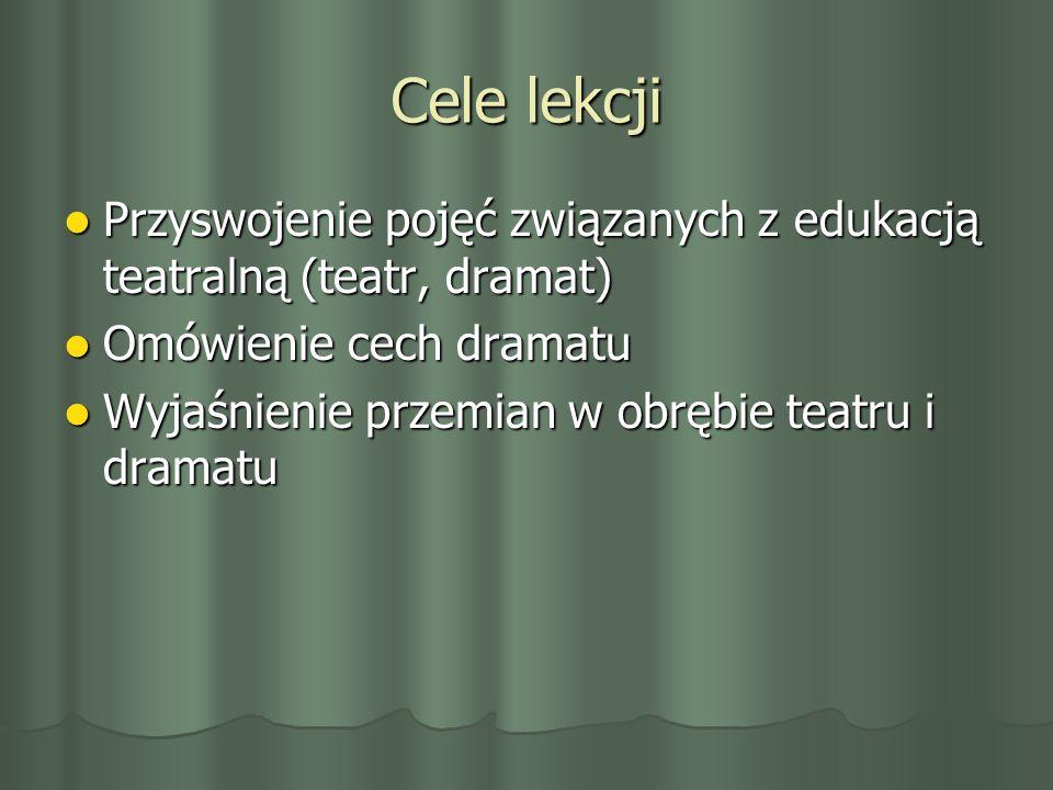 Cele lekcji Przyswojenie pojęć związanych z edukacją teatralną (teatr, dramat) Przyswojenie pojęć związanych z edukacją teatralną (teatr, dramat) Omów