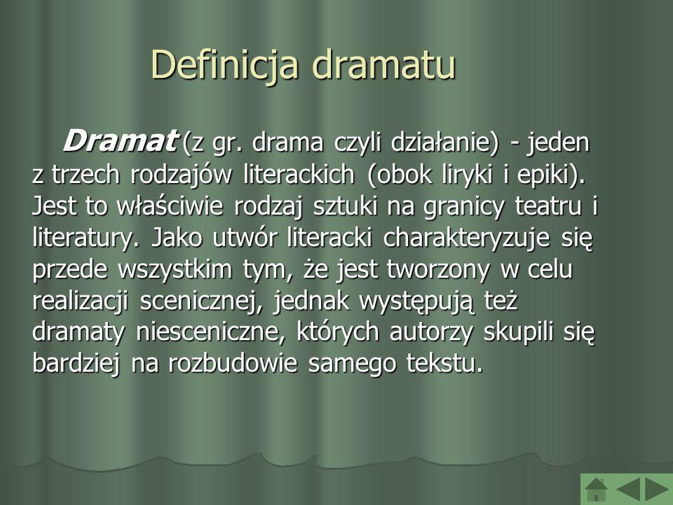 Definicja dramatu Dramat (z gr. drama czyli działanie) - jeden z trzech rodzajów literackich (obok liryki i epiki). Jest to właściwie rodzaj sztuki na