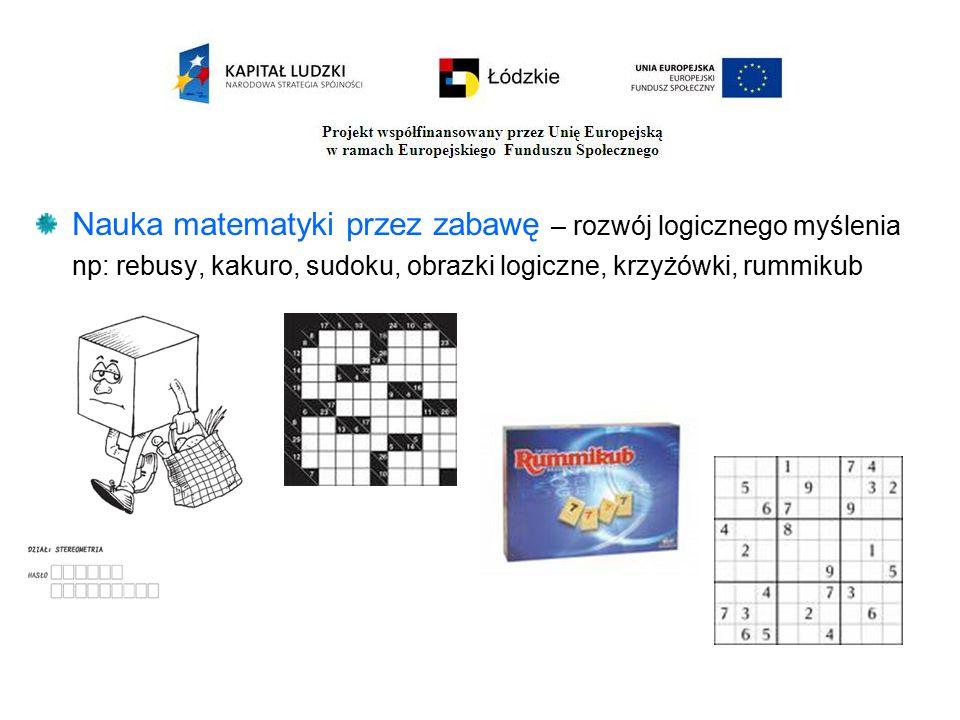 Nauka matematyki przez zabawę – rozwój logicznego myślenia np: rebusy, kakuro, sudoku, obrazki logiczne, krzyżówki, rummikub