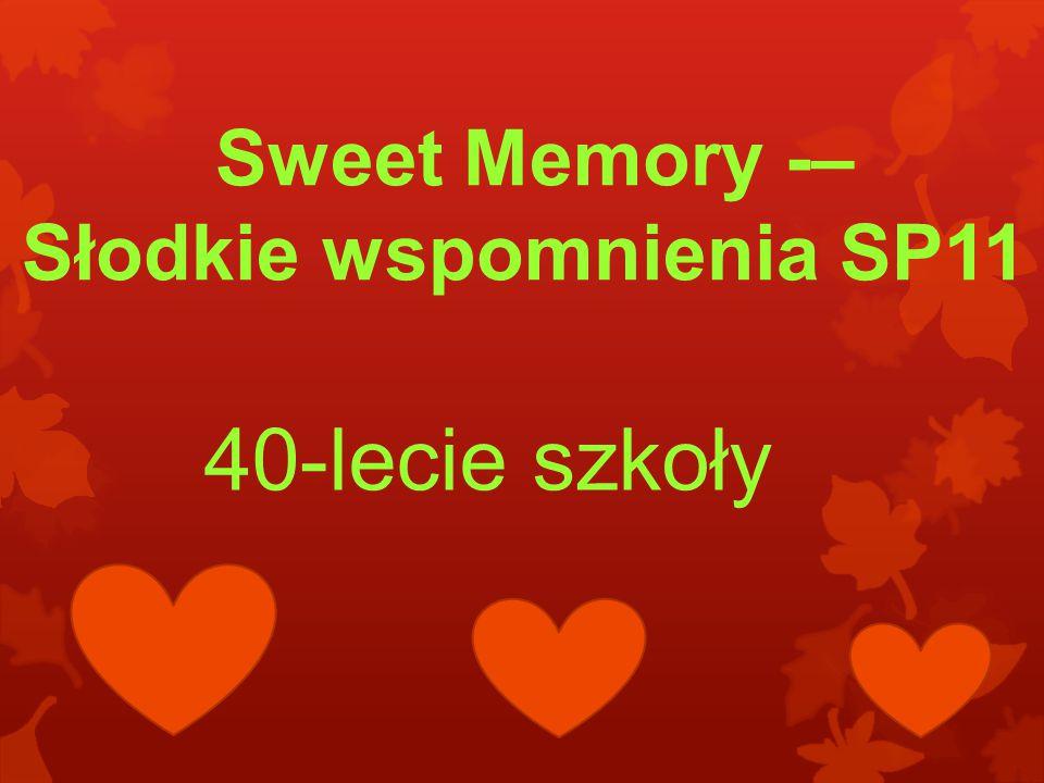 40-lecie szkoły Sweet Memory -– Słodkie wspomnienia SP11
