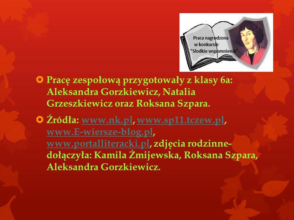  Pracę zespołową przygotowały z klasy 6a: Aleksandra Gorzkiewicz, Natalia Grzeszkiewicz oraz Roksana Szpara.