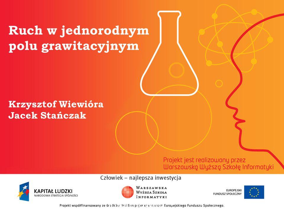 Ruch w jednorodnym polu grawitacyjnym Krzysztof Wiewióra Jacek Stańczak informatyka + 2