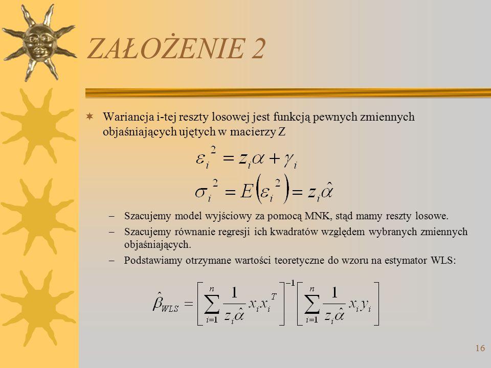 ZAŁOŻENIE 2  Wariancja i-tej reszty losowej jest funkcją pewnych zmiennych objaśniających ujętych w macierzy Z –Szacujemy model wyjściowy za pomocą MNK, stąd mamy reszty losowe.