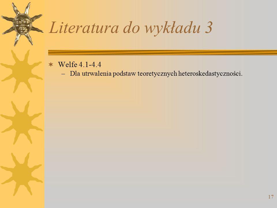 17 Literatura do wykładu 3  Welfe 4.1-4.4 –Dla utrwalenia podstaw teoretycznych heteroskedastyczności.