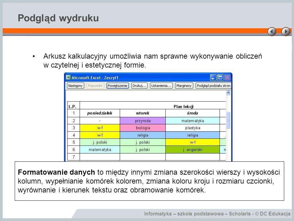 Informatyka – szkoła podstawowa – Scholaris - © DC Edukacja Podgląd wydruku Arkusz kalkulacyjny umożliwia nam sprawne wykonywanie obliczeń w czytelnej