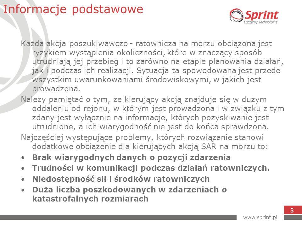 www.sprint.pl 3 Każda akcja poszukiwawczo - ratownicza na morzu obciążona jest ryzykiem wystąpienia okoliczności, które w znaczący sposób utrudniają jej przebieg i to zarówno na etapie planowania działań, jak i podczas ich realizacji.