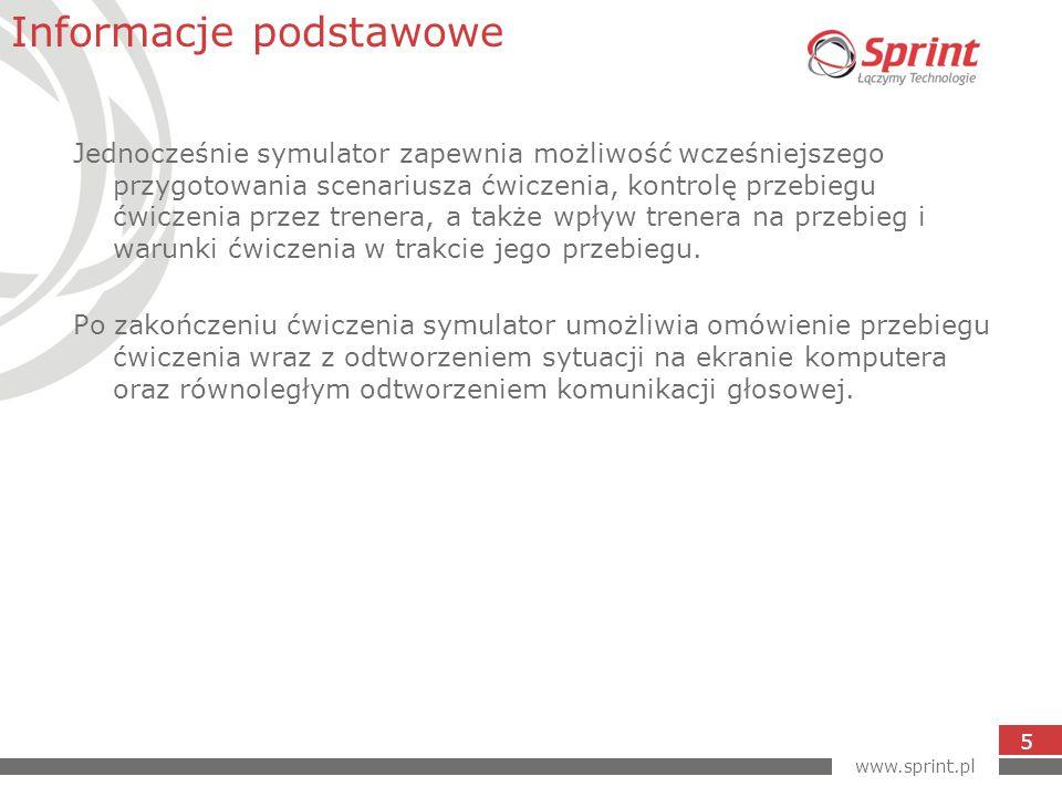 www.sprint.pl 5 Jednocześnie symulator zapewnia możliwość wcześniejszego przygotowania scenariusza ćwiczenia, kontrolę przebiegu ćwiczenia przez trenera, a także wpływ trenera na przebieg i warunki ćwiczenia w trakcie jego przebiegu.