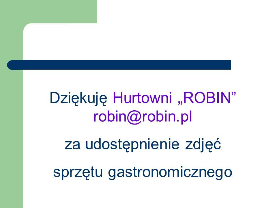 """Dziękuję Hurtowni """"ROBIN robin@robin.pl za udostępnienie zdjęć sprzętu gastronomicznego"""