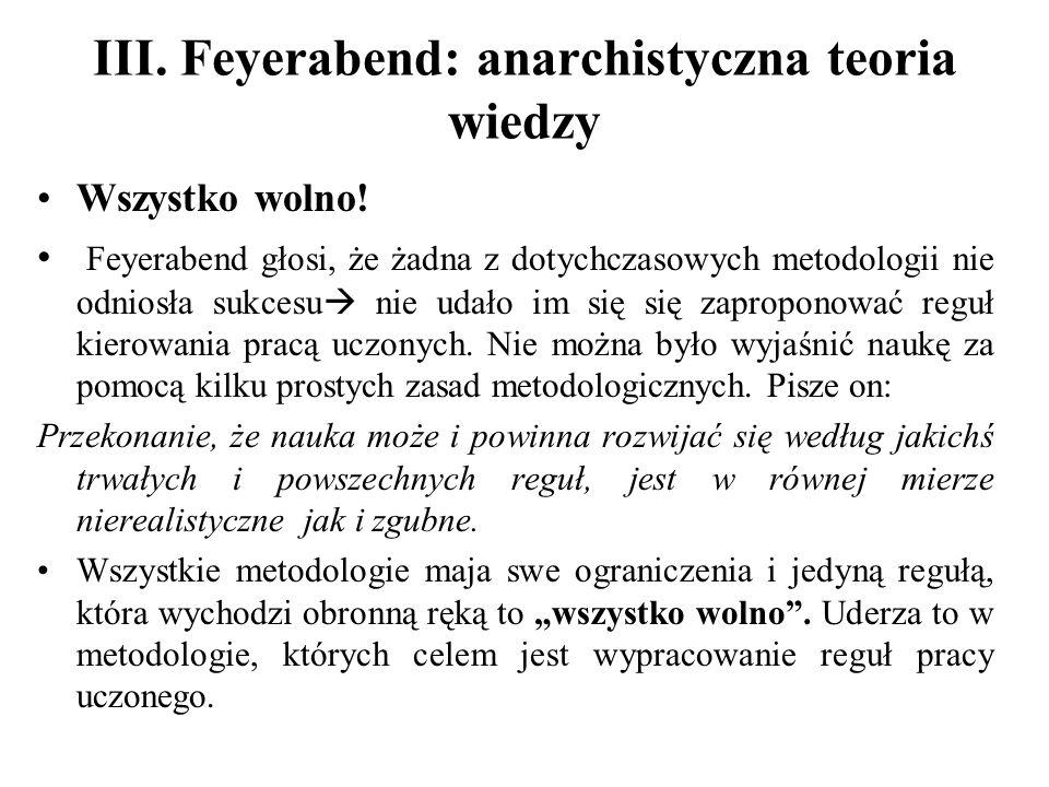 III. Feyerabend: anarchistyczna teoria wiedzy Wszystko wolno.