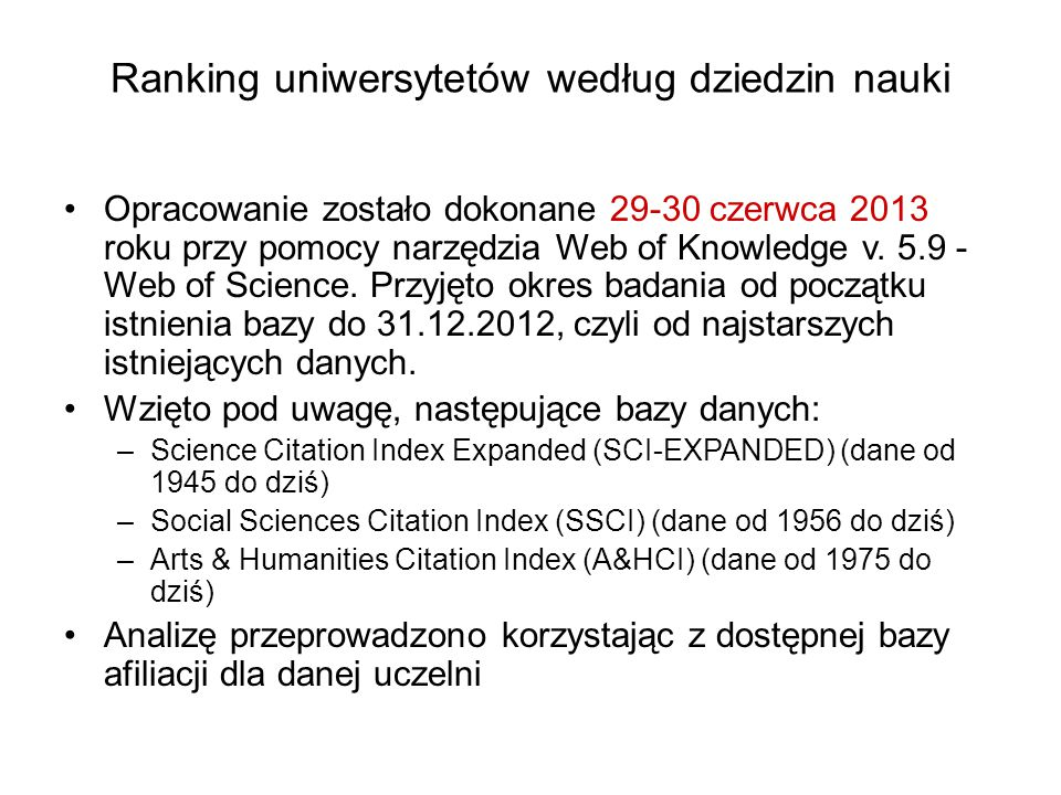 Ranking uniwersytetów według dziedzin nauki Opracowanie zostało dokonane 29-30 czerwca 2013 roku przy pomocy narzędzia Web of Knowledge v. 5.9 - Web o