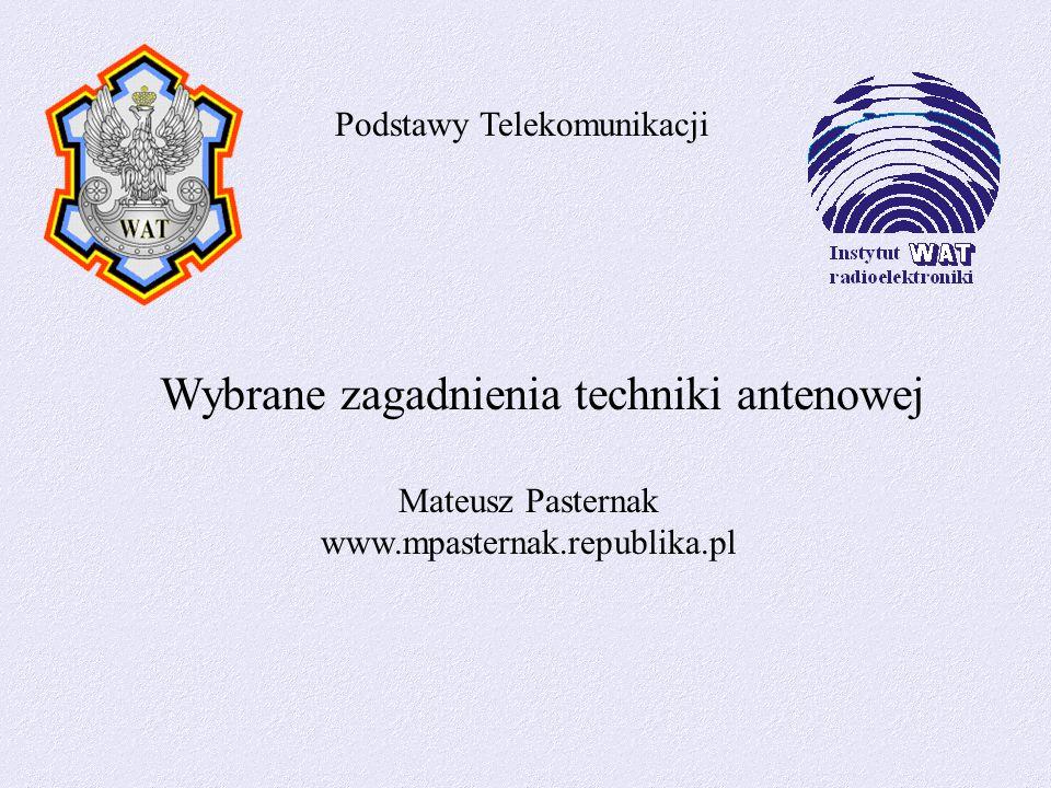Podstawy Telekomunikacji Wybrane zagadnienia techniki antenowej Mateusz Pasternak www.mpasternak.republika.pl