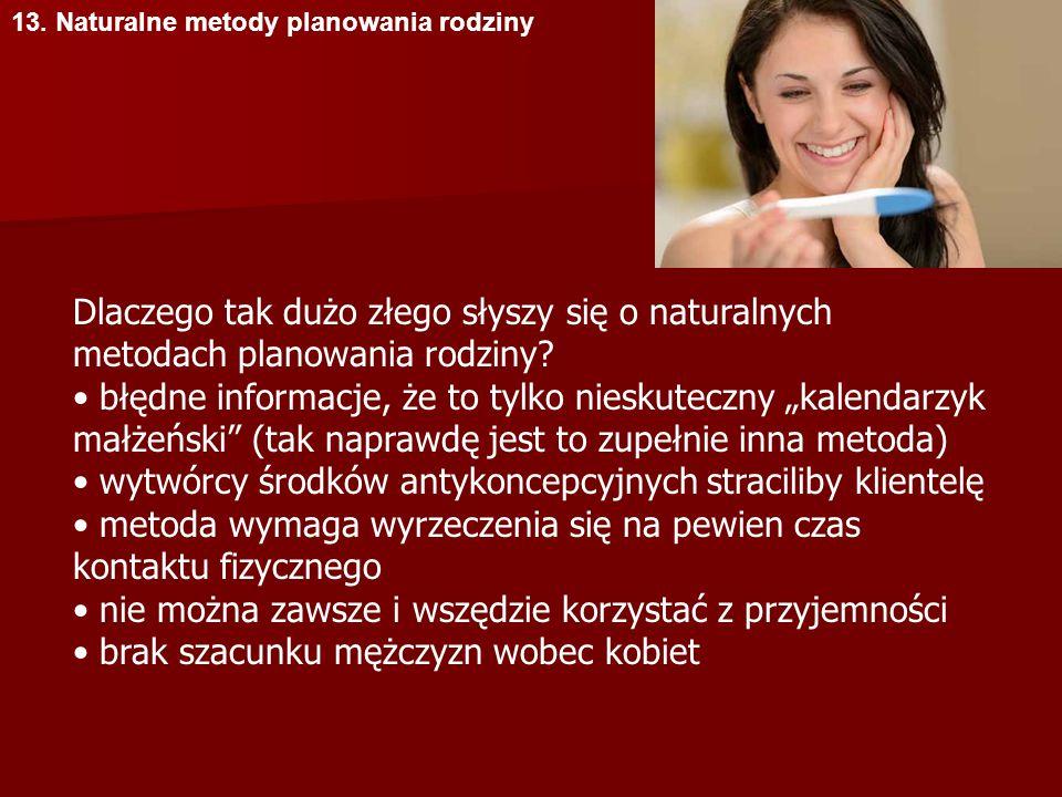 13. Naturalne metody planowania rodziny Dlaczego tak dużo złego słyszy się o naturalnych metodach planowania rodziny? błędne informacje, że to tylko n