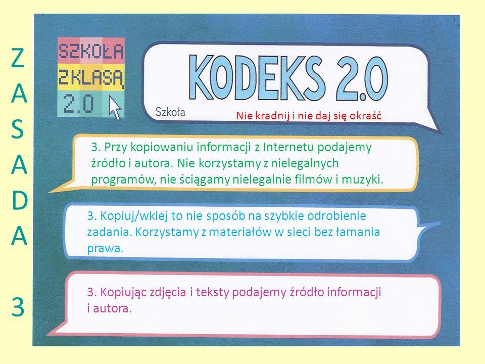 ZASADA3ZASADA3 3. Przy kopiowaniu informacji z Internetu podajemy źródło i autora.