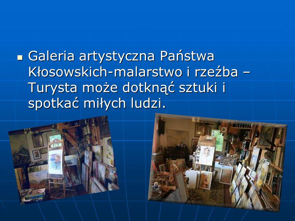 Galeria artystyczna Państwa Kłosowskich-malarstwo i rzeźba – Turysta może dotknąć sztuki i spotkać miłych ludzi.