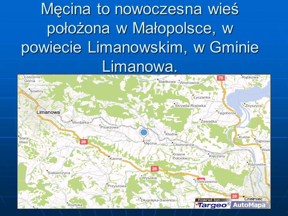 Męcina to nowoczesna wieś położona w Małopolsce, w powiecie Limanowskim, w Gminie Limanowa.