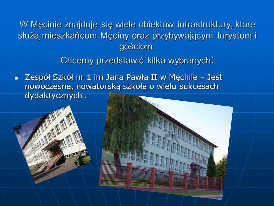 W Męcinie znajduje się wiele obiektów infrastruktury, które służą mieszkańcom Męciny oraz przybywającym turystom i gościom.