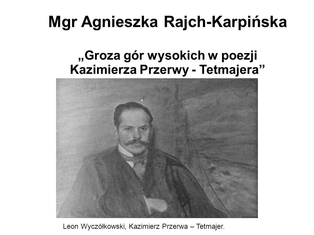 """Mgr Agnieszka Rajch-Karpińska """"Groza gór wysokich w poezji Kazimierza Przerwy - Tetmajera"""" Leon Wyczółkowski, Kazimierz Przerwa – Tetmajer."""