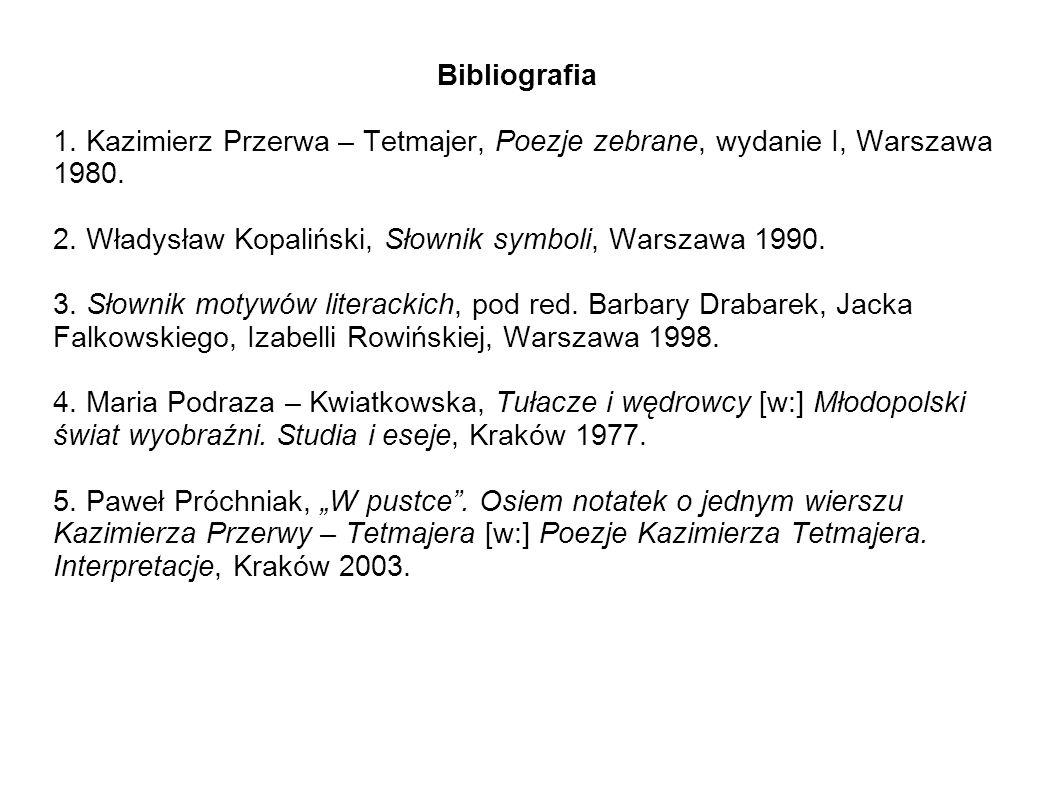 Bibliografia 1. Kazimierz Przerwa – Tetmajer, Poezje zebrane, wydanie I, Warszawa 1980. 2. Władysław Kopaliński, Słownik symboli, Warszawa 1990. 3. Sł