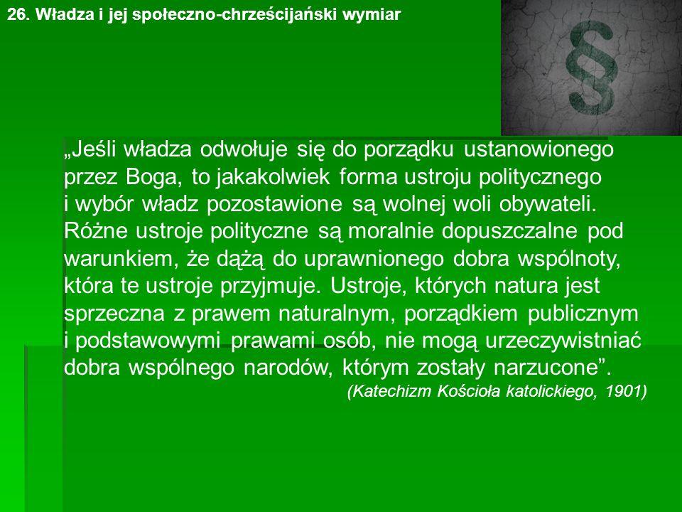 """26. Władza i jej społeczno-chrześcijański wymiar """"Jeśli władza odwołuje się do porządku ustanowionego przez Boga, to jakakolwiek forma ustroju polityc"""