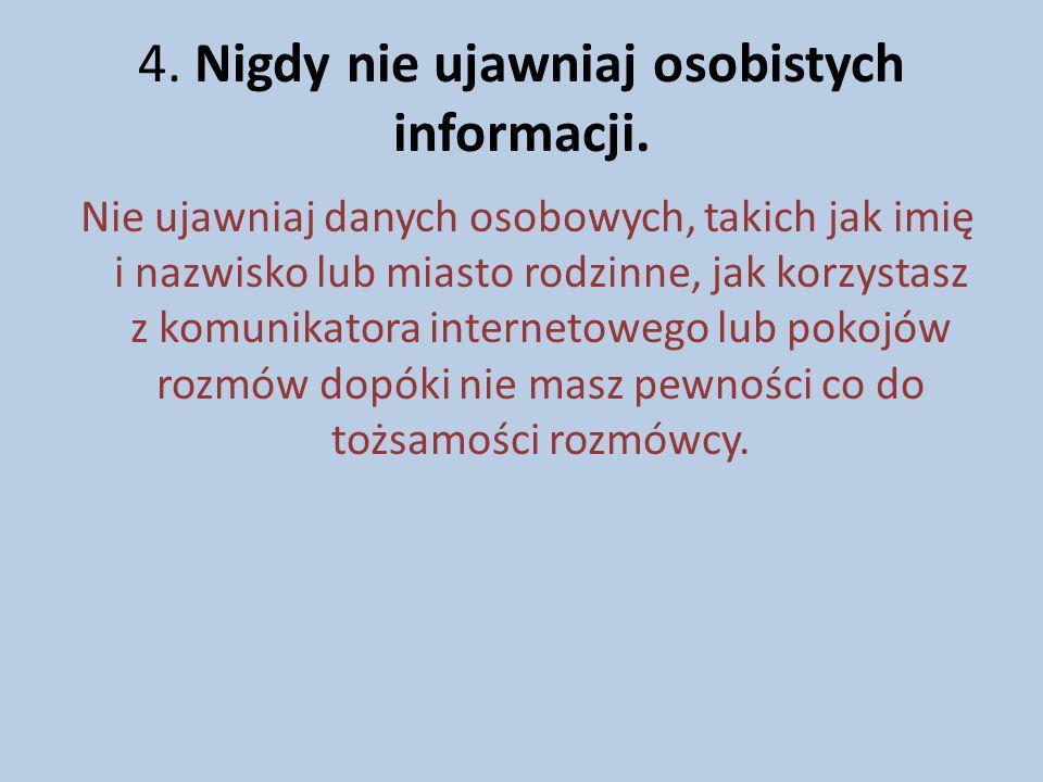 4. Nigdy nie ujawniaj osobistych informacji. Nie ujawniaj danych osobowych, takich jak imię i nazwisko lub miasto rodzinne, jak korzystasz z komunikat
